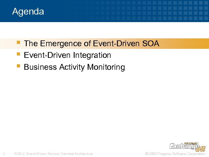 Agenda § The Emergence of Event-Driven SOA § Event-Driven Integration § Business Activity Monitoring