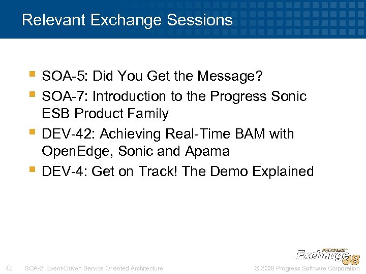 Relevant Exchange Sessions § SOA-5: Did You Get the Message? § SOA-7: Introduction to