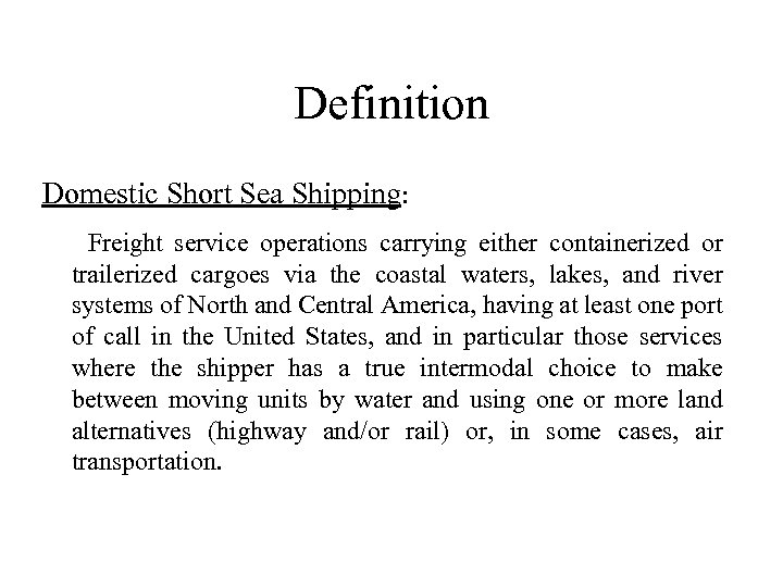 Definition Domestic Short Sea Shipping: Freight service operations carrying either containerized or trailerized cargoes