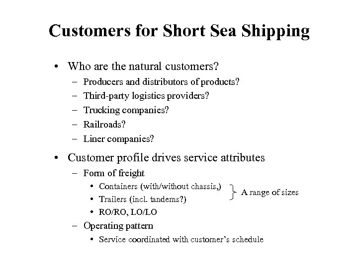 Customers for Short Sea Shipping • Who are the natural customers? – – –