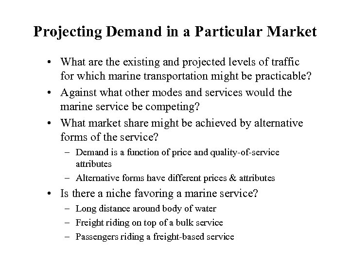 Projecting Demand in a Particular Market • What are the existing and projected levels