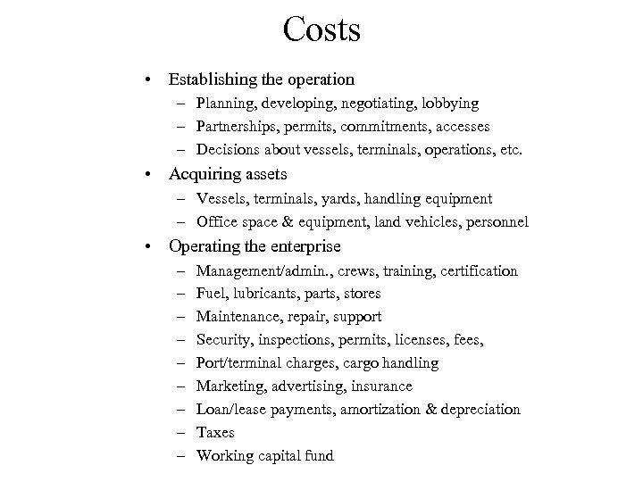 Costs • Establishing the operation – Planning, developing, negotiating, lobbying – Partnerships, permits, commitments,