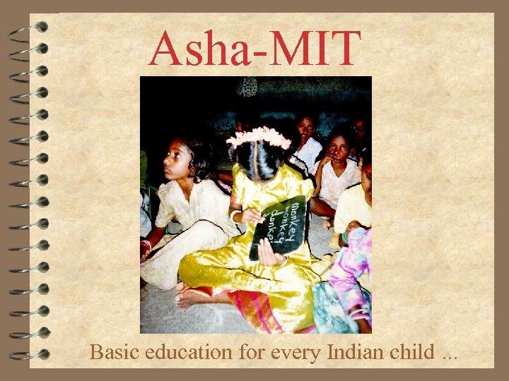 Asha-MIT Basic education for every Indian child. . .