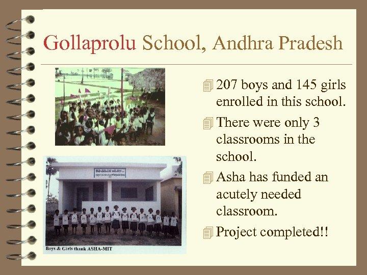 Gollaprolu School, Andhra Pradesh 4 207 boys and 145 girls enrolled in this school.