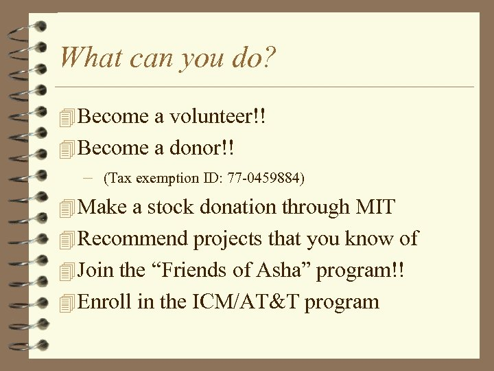 What can you do? 4 Become a volunteer!! 4 Become a donor!! – (Tax