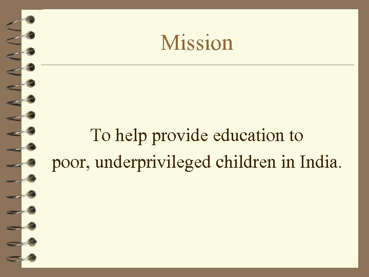 Mission To help provide education to poor, underprivileged children in India.