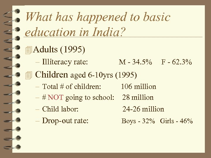 What has happened to basic education in India? 4 Adults (1995) – Illiteracy rate:
