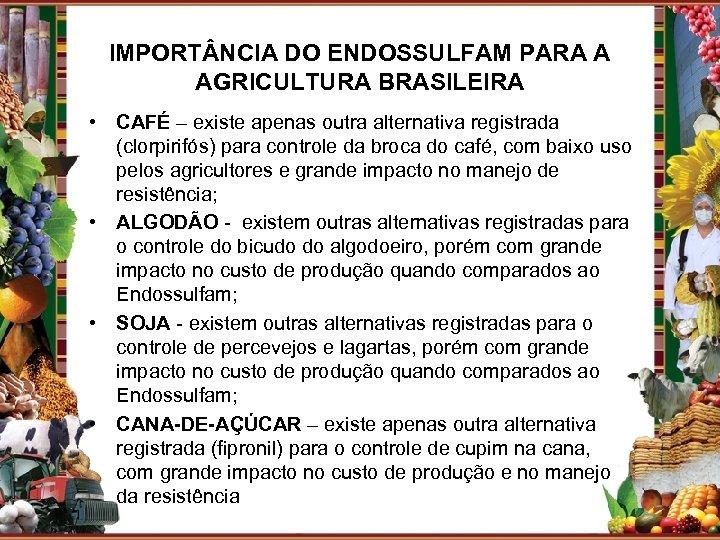 IMPORT NCIA DO ENDOSSULFAM PARA A AGRICULTURA BRASILEIRA • CAFÉ – existe apenas outra
