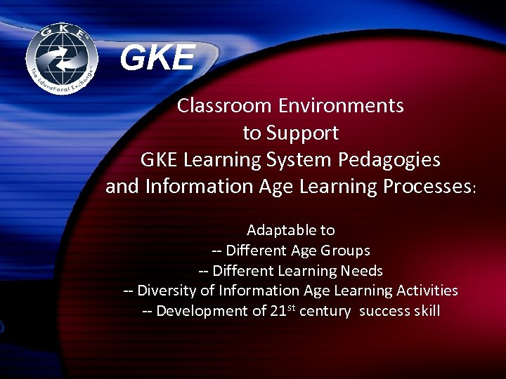 GKE Classroom Environments to Support GKE Learning System Pedagogies and Information Age Learning Processes: