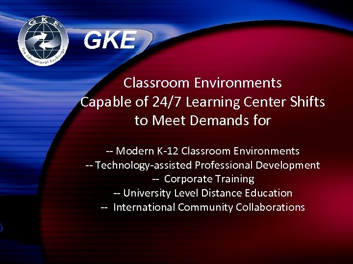 GKE Classroom Environments Capable of 24/7 Learning Center Shifts to Meet Demands for --