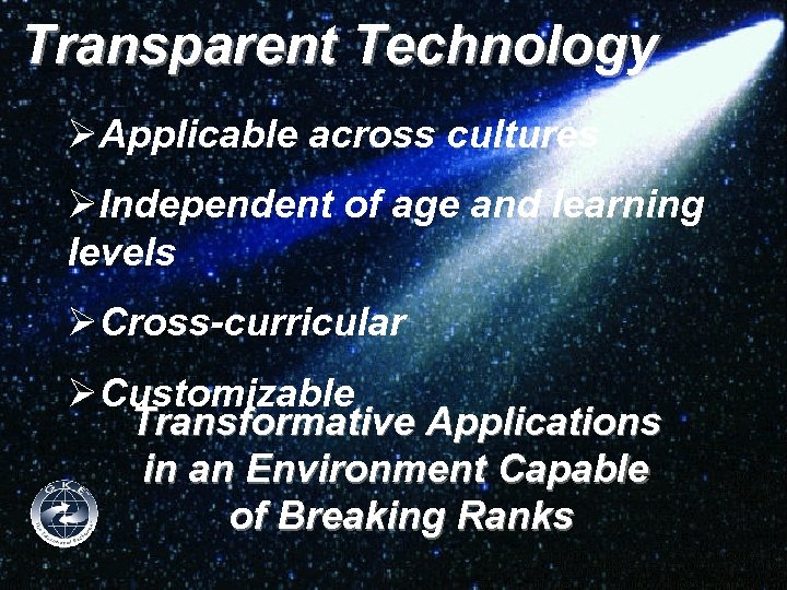 Transparent Technology ØApplicable across cultures ØIndependent of age and learning levels ØCross-curricular ØCustomizable Transformative