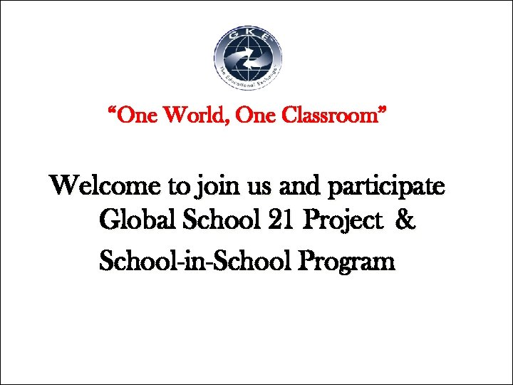 """""""One World, One Classroom"""" Welcome to join us and participate Global School 21 Project"""