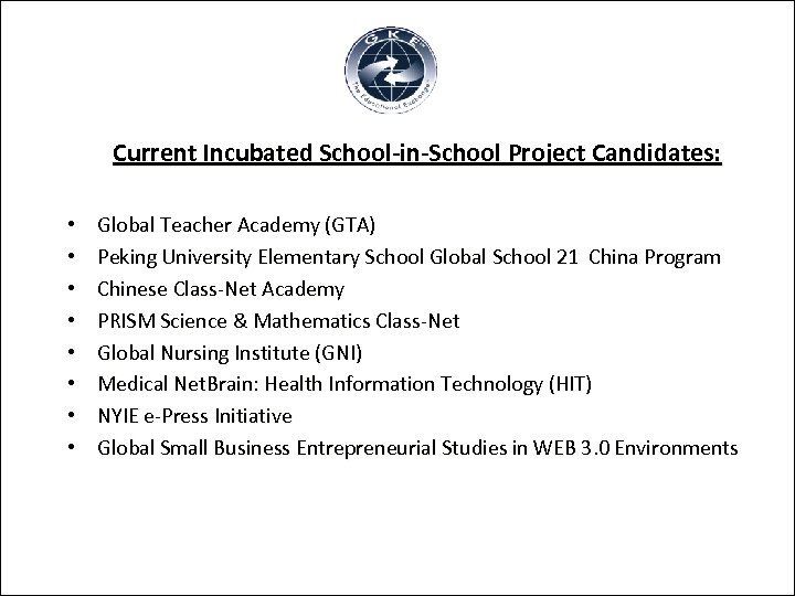 Current Incubated School-in-School Project Candidates: • • Global Teacher Academy (GTA) Peking University Elementary