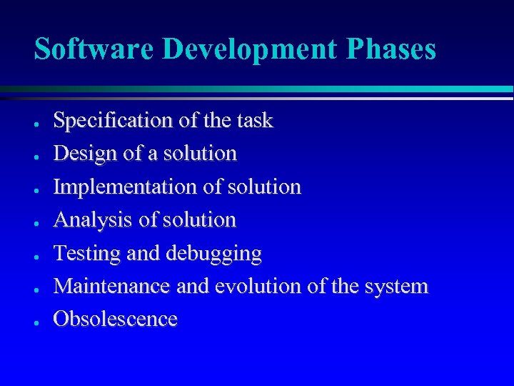 Software Development Phases ● ● ● ● Specification of the task Design of a