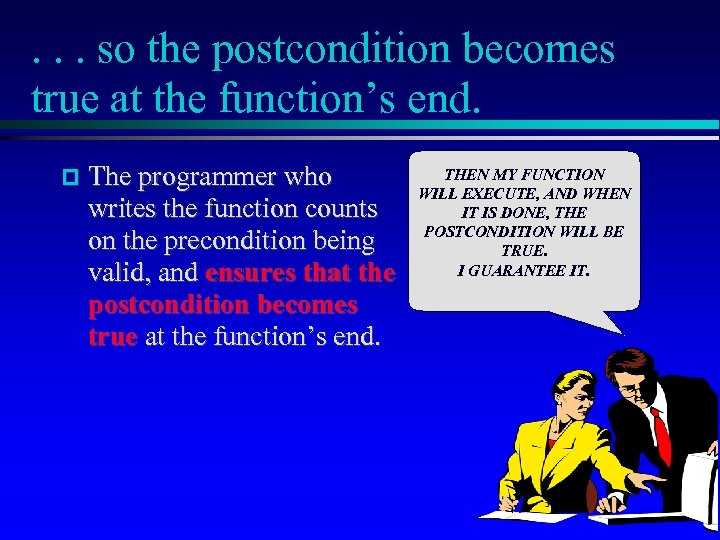 . . . so the postcondition becomes true at the function's end. The programmer