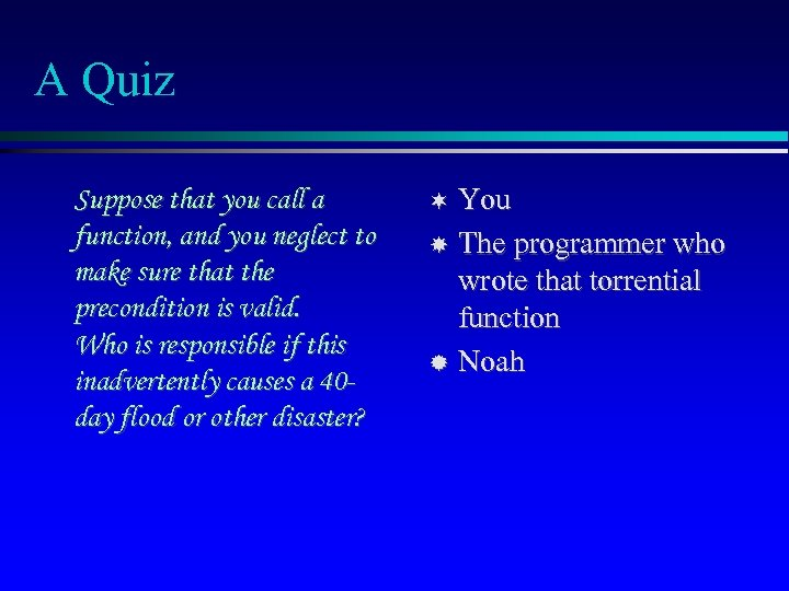 A Quiz Suppose that you call a function, and you neglect to make sure