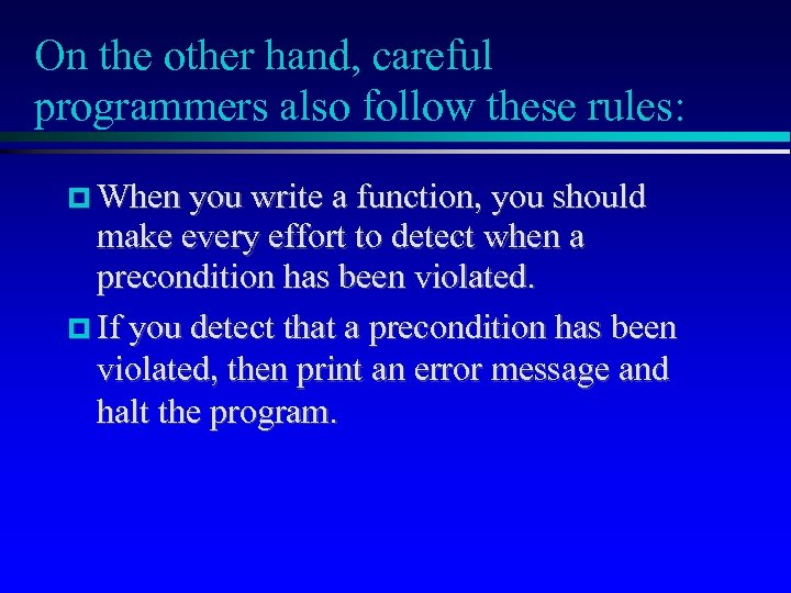 On the other hand, careful programmers also follow these rules: When you write a