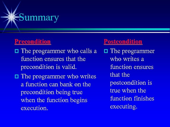 Summary Precondition The programmer who calls a function ensures that the precondition is valid.