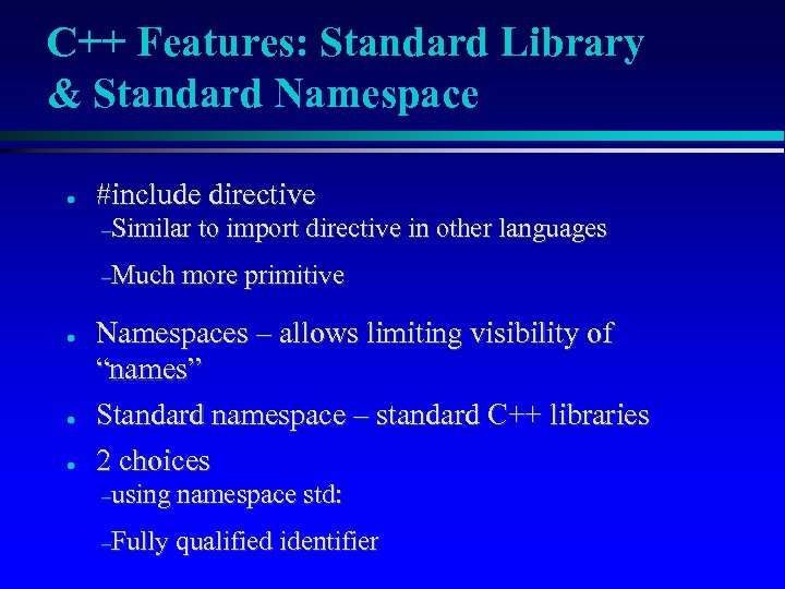 C++ Features: Standard Library & Standard Namespace ● #include directive –Similar –Much ● ●