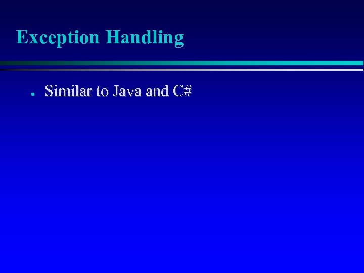 Exception Handling ● Similar to Java and C#