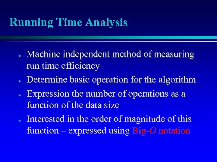 Running Time Analysis ● ● Machine independent method of measuring run time efficiency Determine