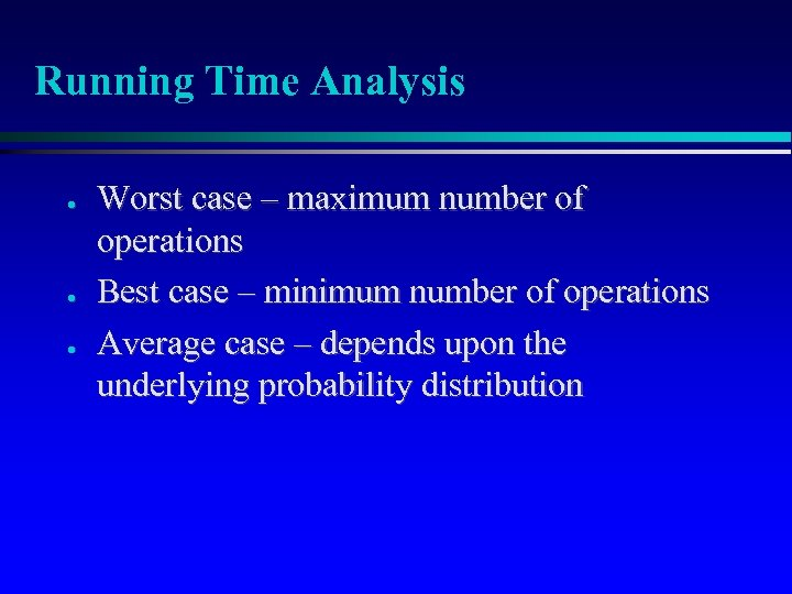Running Time Analysis ● ● ● Worst case – maximum number of operations Best