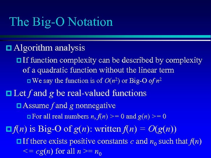 The Big-O Notation Algorithm analysis If function complexity can be described by complexity of