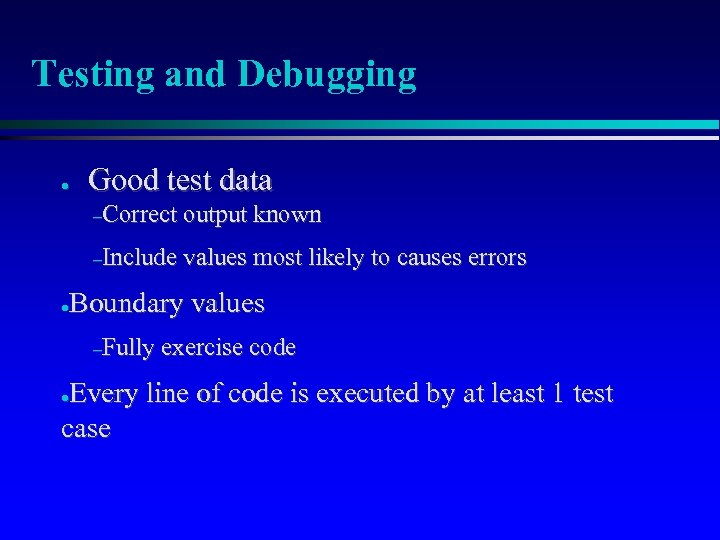 Testing and Debugging ● Good test data –Correct output known –Include values most likely