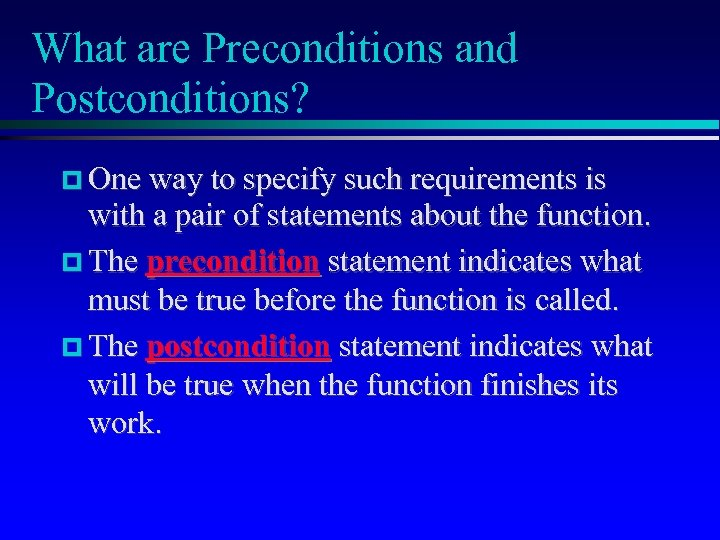 What are Preconditions and Postconditions? One way to specify such requirements is with a