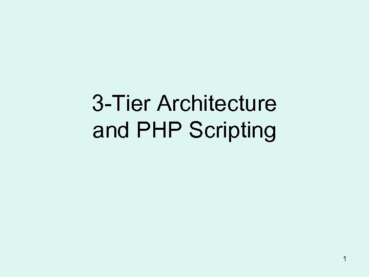 3 -Tier Architecture and PHP Scripting 1