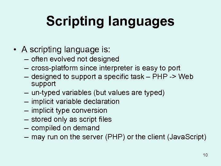 Scripting languages • A scripting language is: – often evolved not designed – cross-platform