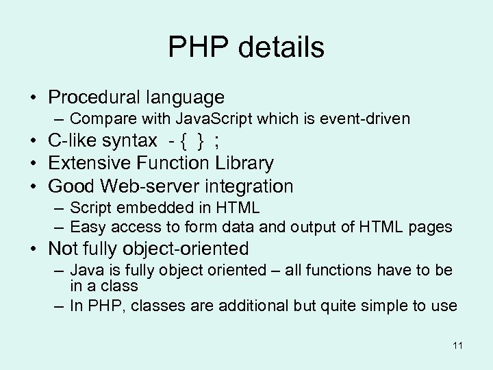 PHP details • Procedural language – Compare with Java. Script which is event-driven •