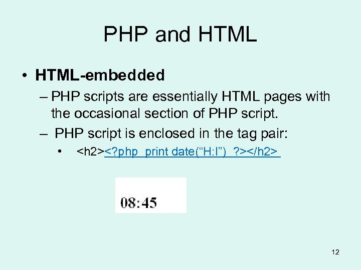 PHP and HTML • HTML-embedded – PHP scripts are essentially HTML pages with the