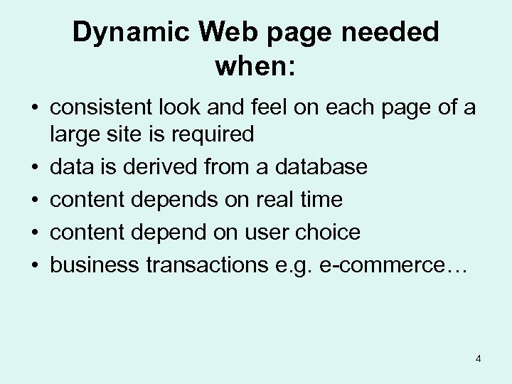 Dynamic Web page needed when: • consistent look and feel on each page of