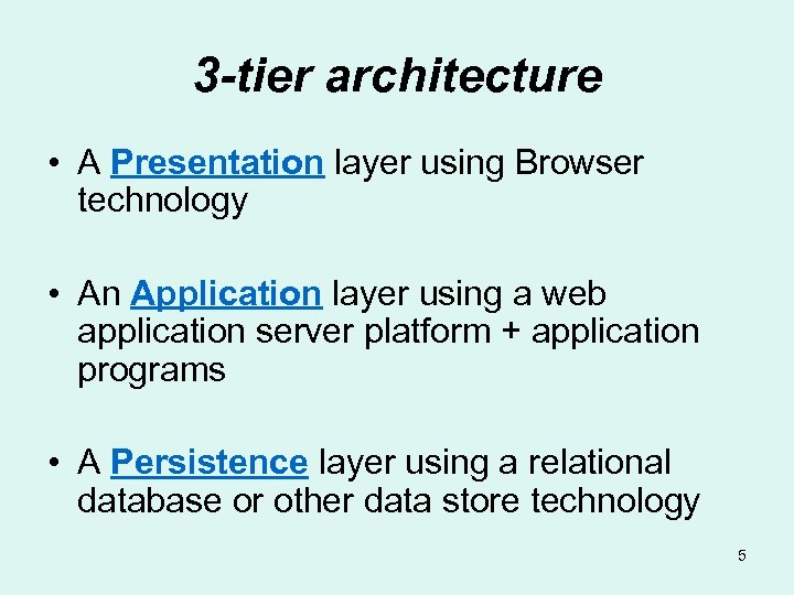 3 -tier architecture • A Presentation layer using Browser technology • An Application layer