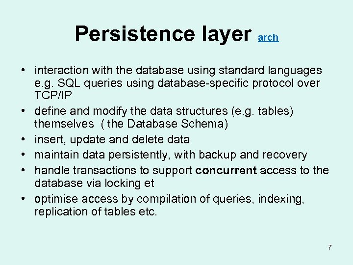 Persistence layer arch • interaction with the database using standard languages e. g. SQL