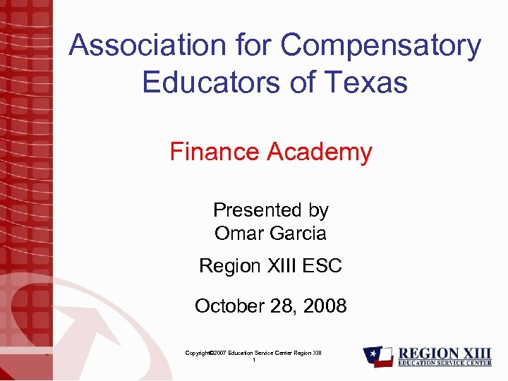Association for Compensatory Educators of Texas Finance Academy Presented by Omar Garcia Region XIII