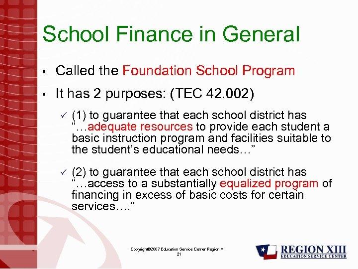 School Finance in General • Called the Foundation School Program • It has 2