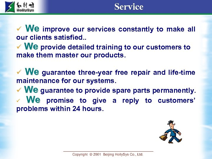 Service ü We improve our services constantly to make all our clients satisfied. .