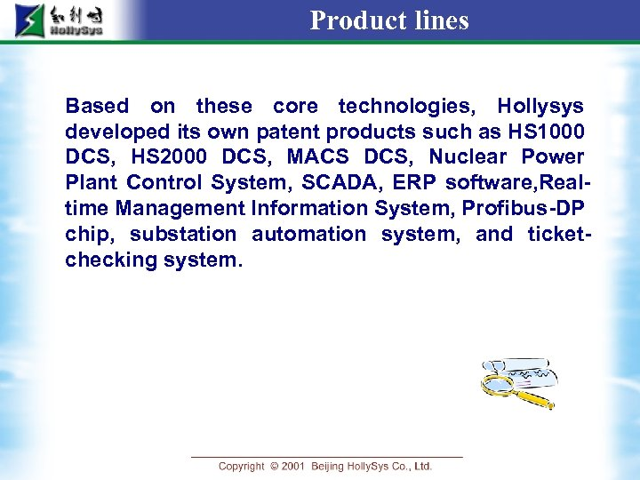 Product lines Based on these core technologies, Hollysys developed its own patent products such