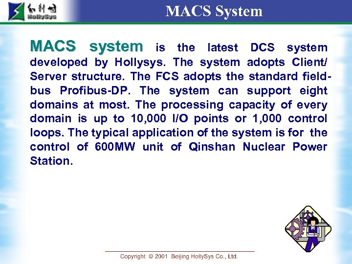 MACS System MACS system is the latest DCS system developed by Hollysys. The system