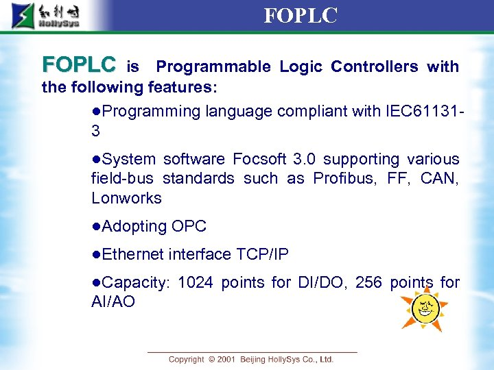 FOPLC is Programmable Logic Controllers with the following features: ●Programming language compliant with IEC