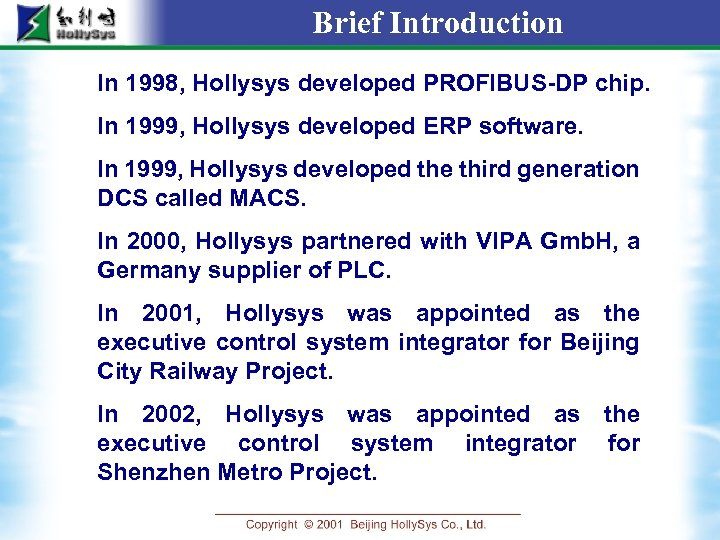 Brief Introduction In 1998, Hollysys developed PROFIBUS-DP chip. In 1999, Hollysys developed ERP software.