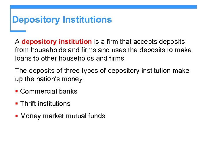 Depository Institutions A depository institution is a firm that accepts deposits from households and
