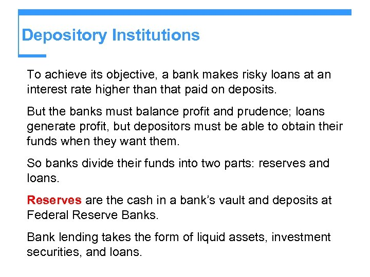 Depository Institutions To achieve its objective, a bank makes risky loans at an interest