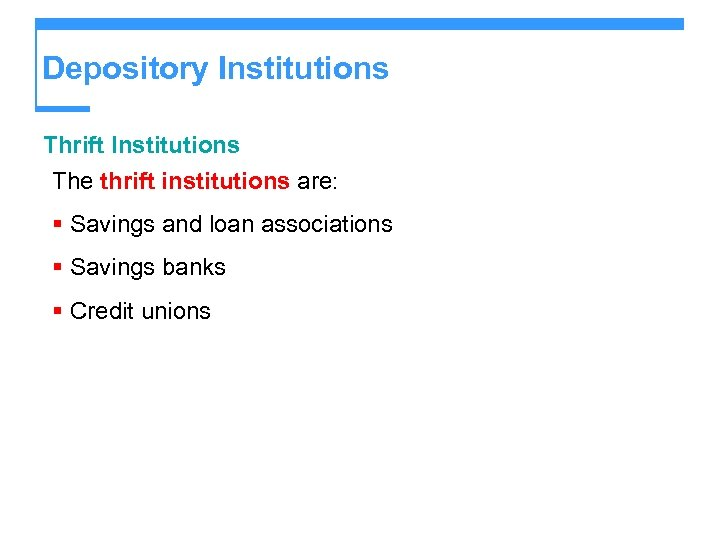 Depository Institutions Thrift Institutions The thrift institutions are: § Savings and loan associations §