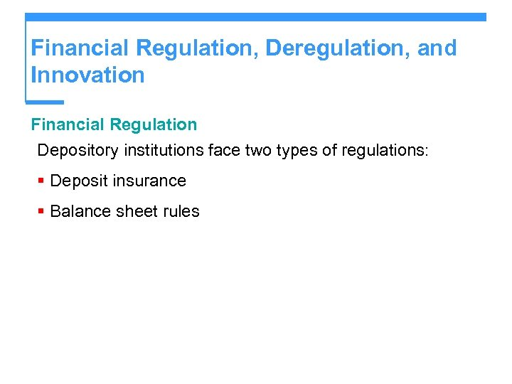 Financial Regulation, Deregulation, and Innovation Financial Regulation Depository institutions face two types of regulations: