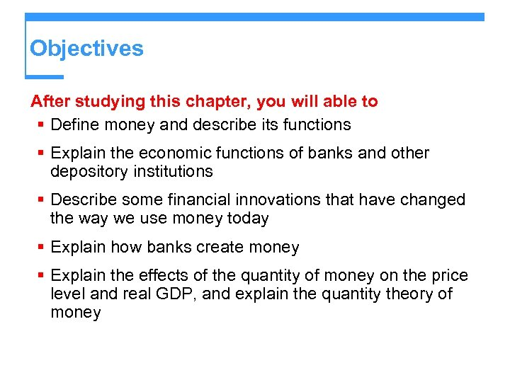 Objectives After studying this chapter, you will able to § Define money and describe