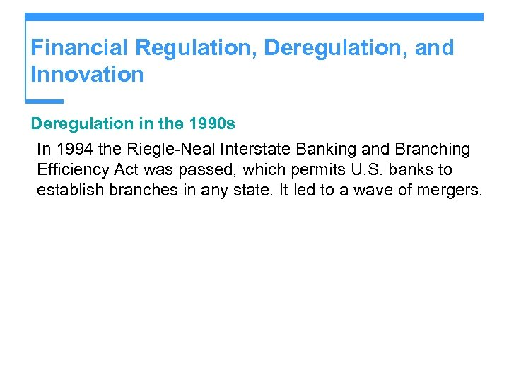 Financial Regulation, Deregulation, and Innovation Deregulation in the 1990 s In 1994 the Riegle-Neal