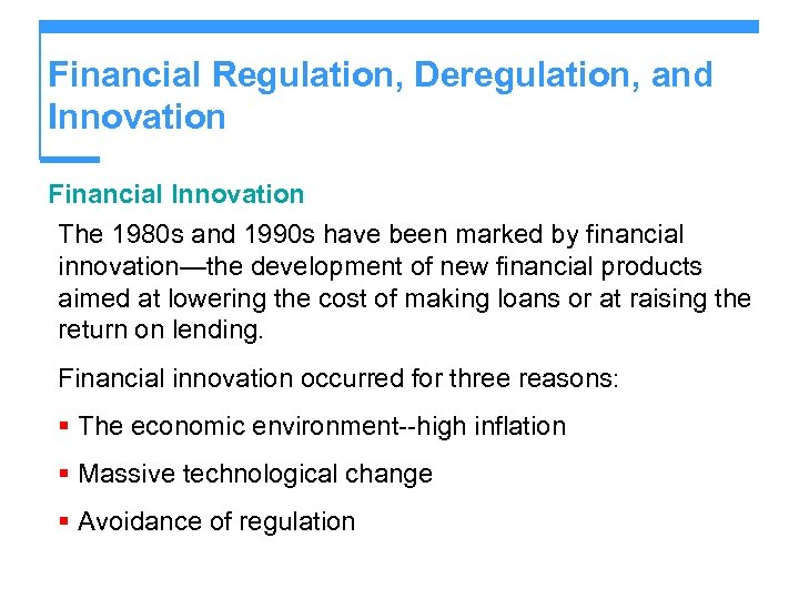Financial Regulation, Deregulation, and Innovation Financial Innovation The 1980 s and 1990 s have